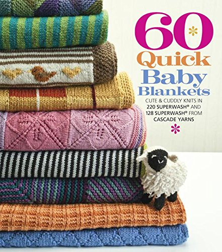 9781936096466: 60 Quick Baby Blankets: Cute & Cuddly Knits in 220 Superwash® and 128 Superwash® from Cascade Yarns (60 Quick Knits Collection)