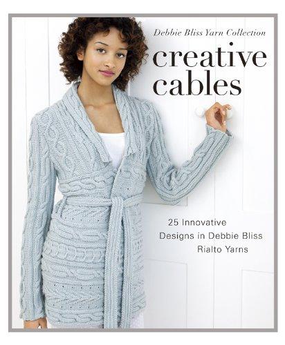 9781936096589: Creative Cables: 25 Innovative Designs in Debbie Bliss Rialto Yarns