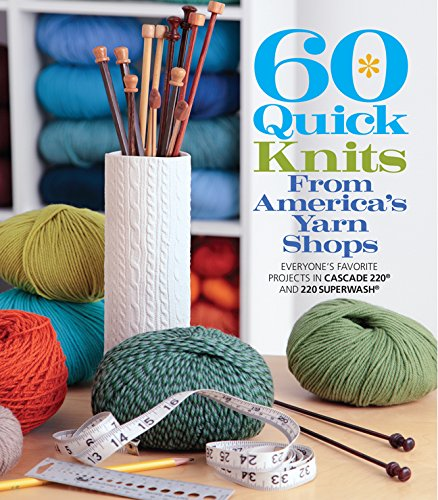 9781936096602: 60 Quick Knits from America's Yarn Shops: Everyone's Favorite Projects in Cascade 220® and 220 Superwash® (60 Quick Knits Collection)
