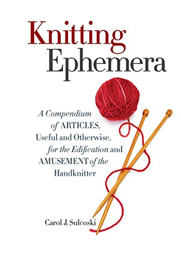 9781936096985: Knitting Ephemera: A Compendium of Articles, Useful and Otherwise, for the Edification and Amusement of the Handknitter