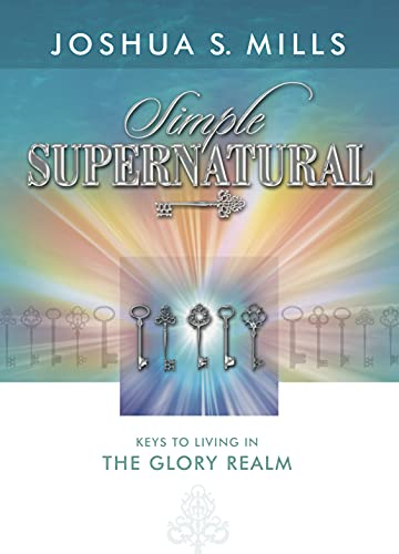 9781936101191: Simple Supernatural - Keys to Living in the Glory Realm