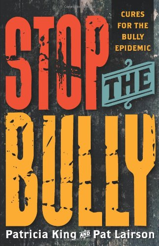 Stop the Bully - Cures for the Bully Epidemic (1936101394) by Patricia King; Pat Lairson