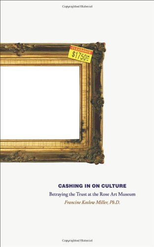 9781936102273: Cashing in on Culture: Betraying the Trust at the Rose Art Museum