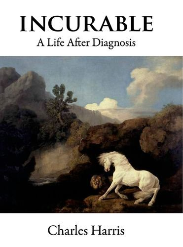 9781936113101: Incurable: A Life after Diagnosis