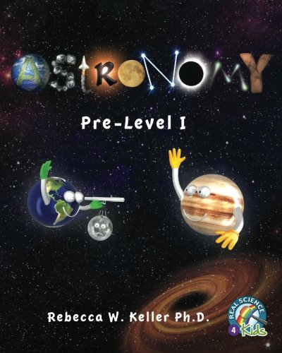 Astronomy Pre-Level I Textbook-Softcover: Rebecca W. Keller Ph. D.