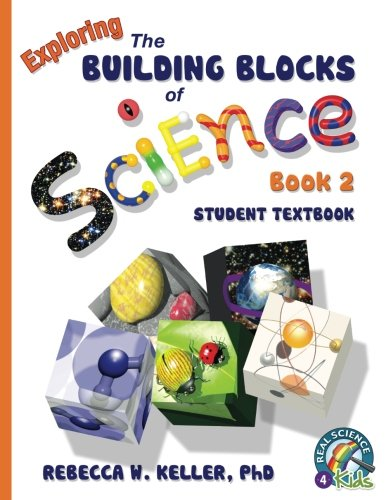 Exploring the Building Blocks of Science Book 2 Student Textbook (softcover): Keller, PhD, Rebecca ...