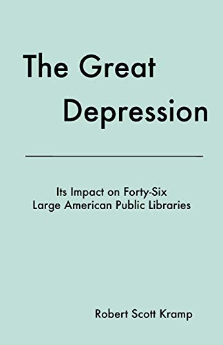 9781936117024: The Great Depression: Its Impact on Forty-Six Large American Public Libraries, an Analysis of Published Writings of Their Directors