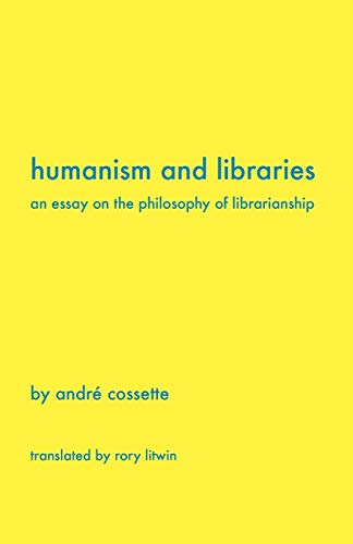 Humanism and Libraries: An Essay on the Philosophy of Librarianship: Cossette, Andr; Cossette, ...