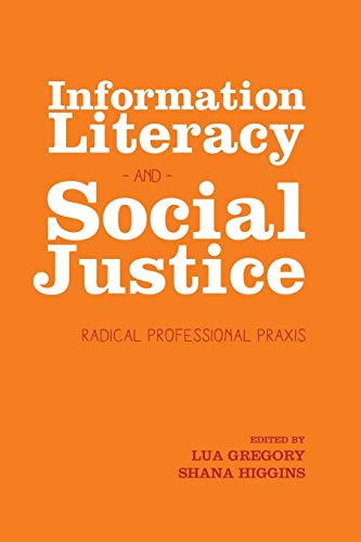 9781936117567: Information Literacy and Social Justice: Radical Professional Praxis