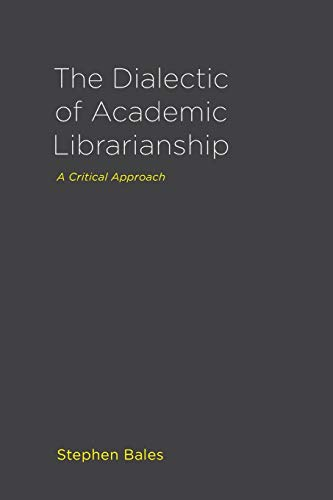 9781936117895: The Dialectic of Academic Librarianship: A Critical Approach