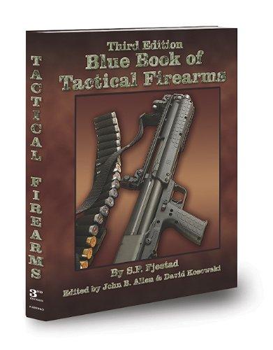 3rd Edition Blue Book of Tactical Firearms: S.P. Fjestad, John Allen (Editor), David Kosowski (...