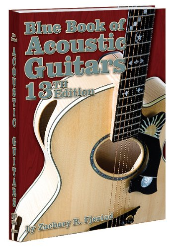 The Blue Book of Acoustic Guitars: 13th Edition: Zachary R. Fjestad