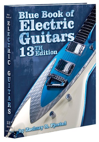Blue Book of Electric Guitars - 13th Edition: Zachary R. Fjestad