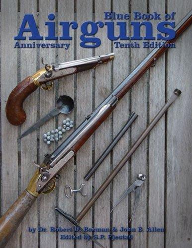 Blue Book of Airguns, 10th Anniversary Edition: Dr. Robert Beeman; John B. Allen