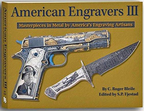 AMERICAN ENGRAVERS III: MASTERPIECES IN METAL BY: Bleile, C. Roger