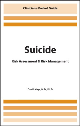 Suicide: Risk Assessment & Risk Management: Ph.D., David Mays M.D.