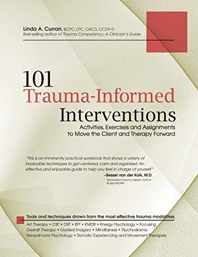 101 Trauma-Informed Interventions: Activities, Exercises and Assignments to Move the Client and ...