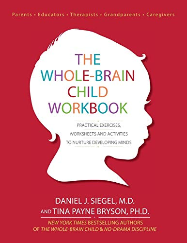 The Whole-Brain Child Workbook: Practical Exercises, Worksheets and Activities to Nurture ...