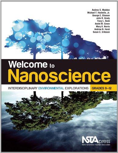 Welcome to Nanoscience: Interdisciplinary Environmental Explorations, Grades: Andrew S. Madden;