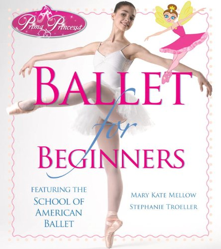 Prima Princessa Ballet for Beginners: Mary Kate Mellow
