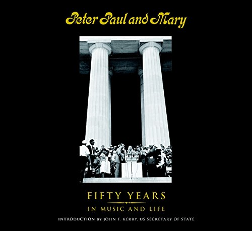 PETER PAUL AND MARY Fifty Years in Music and Life