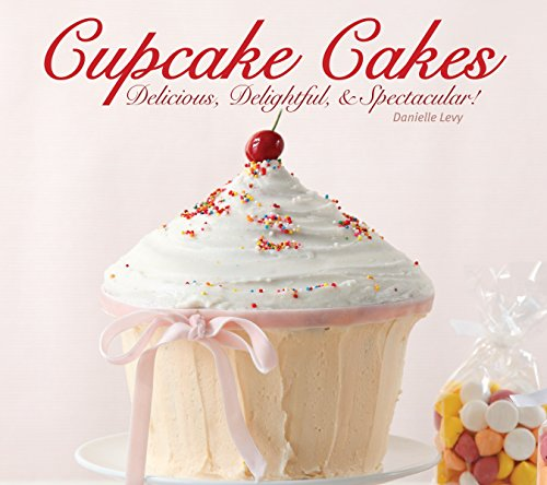 Cupcake Cakes: Delicious, Delightful, & Spectacular: Levy, Danielle