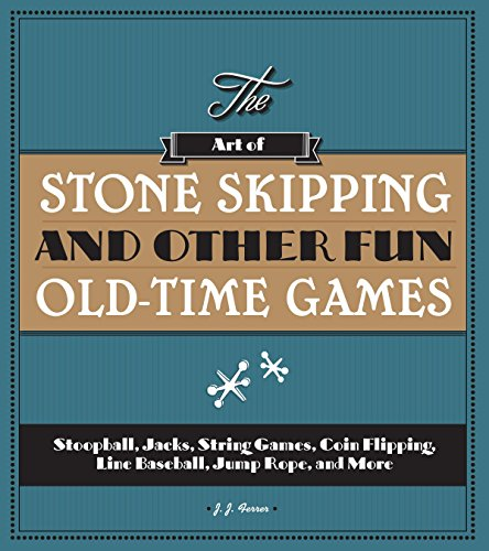 9781936140749: The Art of Stone Skipping and Other Fun Old-Time Games: Stoopball, Jacks, String Games, Coin Flipping, Line Baseball, Jump Rope, and More