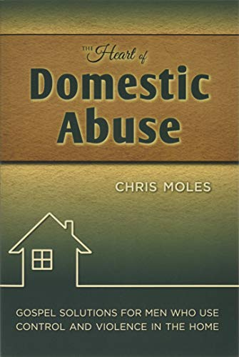 9781936141272: The Heart of Domestic Abuse: Gospel Solutions for Men Who Use Control and Violence in the Home