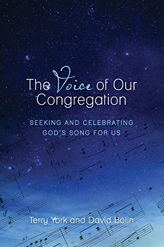 The Voice of Our Congregation: Seeking and Celebrating God's Song for Us: Terry W York D.M.A.