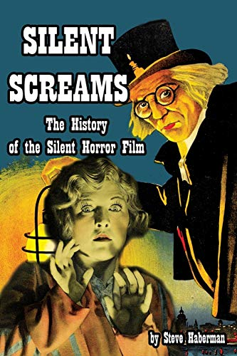 9781936168156: Silent Screams: The History of the Silent Horror Film