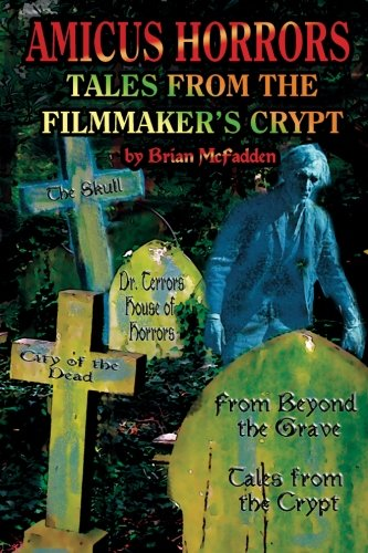Amicus Horrors: Tales from the Filmmaker's Crypt: McFadden, Brian