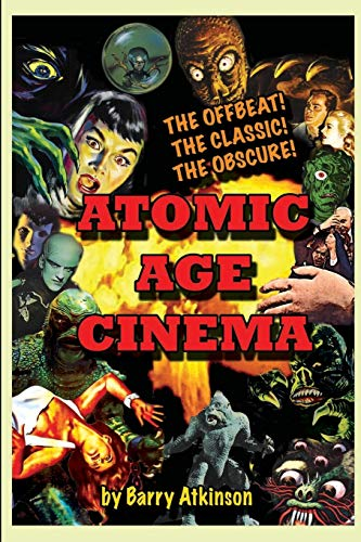 9781936168446: Atomic Age Cinema: The Offbeat, the Classic and the Obscure