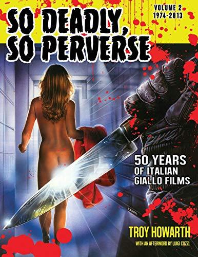 9781936168583: So Deadly, So Perverse: Volume 2: 50 Years of Italian Giallo Films Vol. 2 1974-2013