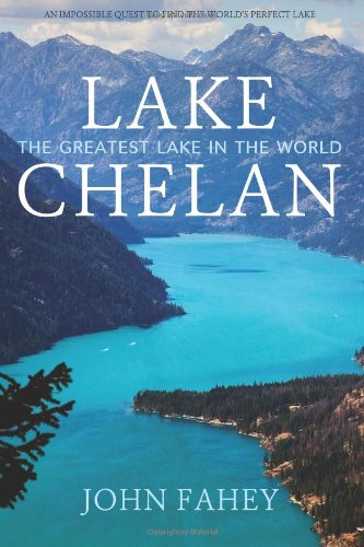 Lake Chelan: The Greatest Lake in the: Fahey, John