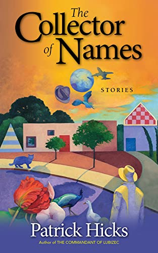 The Collector of Names: Stories: Hicks, Patrick