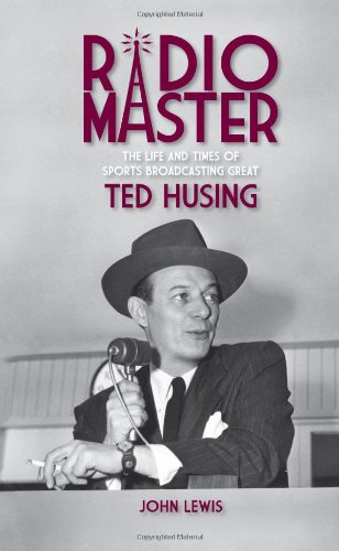 Radio Master : The Life and Times of Sports Broadcasting Great Ted Husing. Signiert vom Autor.