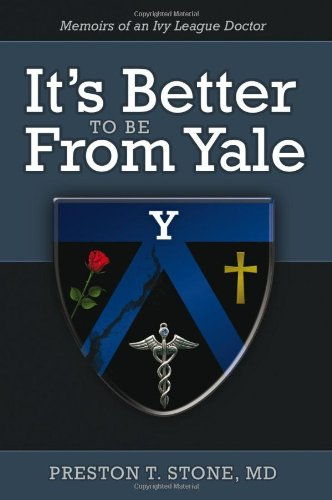 9781936183500: It's Better to be From Yale: Memoirs of an Ivy League Doctor