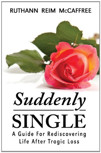 9781936183661: Suddenly Single - A Guide For Rediscovering Life After Tragic Loss