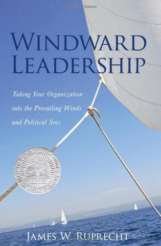 9781936198122: Windward Leadership - Taking Your Organization into the Prevailing Winds and Political Seas