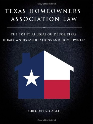 Texas Homeowners Association Law - The Essential: Gregory S. Cagle