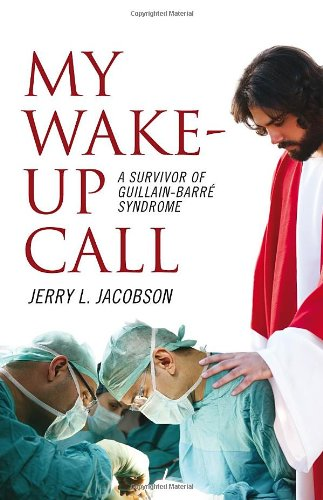 My Wake-up Call - A Survivor of Guillain-Barre Syndrome: Jacobson, Jerry