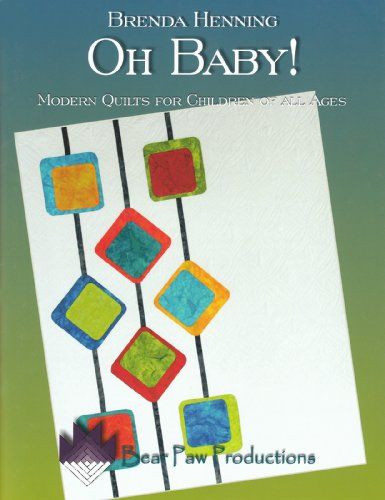 Oh Baby! Modern Quilts for Children of All Ages: Brenda Henning
