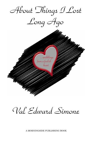About Things I Lost Long Ago: . scribblings from a foolish heart: Val Edward Simone