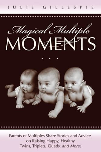 9781936214037: Magical Multiple Moments: Parents of Multiples Share Stories and Advice on Raising Happy, Healthy Twins, Triplets, Quads, and More!