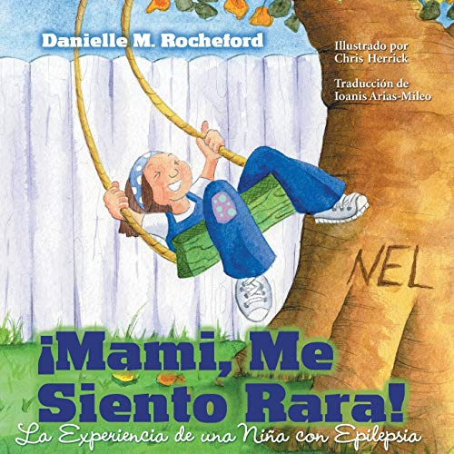 Mami, Me Siento Rara La Experiencia de Una Nina Con Epilepsia (Mommy, I Feel Funny a Childs ...