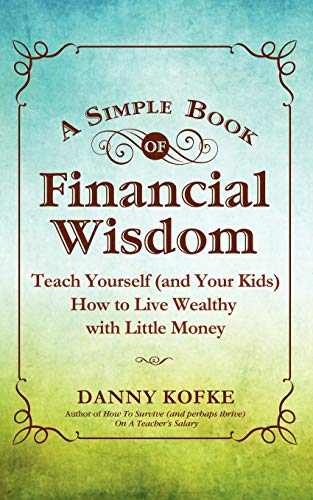9781936214457: A Simple Book of Financial Wisdom: Teach Yourself (and Your Kids) How to Live Wealthy with Little Money