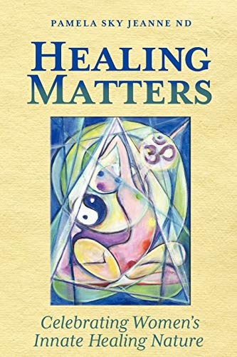 9781936214815: Healing Matters: Celebrating Women's Innate Healing Nature