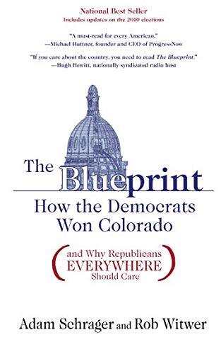 9781936218004: The Blueprint: How the Democrats Won Colorado (and Why Republicans Everywhere Should Care)