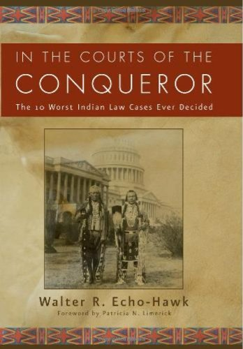 In the Courts of the Conqueror: The: Echo-Hawk, Walter R.