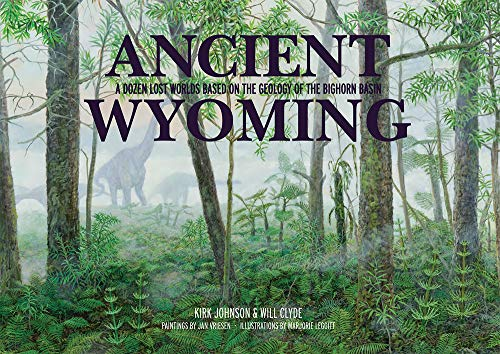 9781936218097: Ancient Wyoming: A Dozen Lost Worlds Based on the Geology of the Bighorn Basin